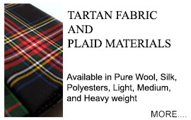 Tartan Fabric, Plaid Materials, Ribbons in ANY Tartan Colourful, luxurious tartan fabrics finely woven in rich and striking colour. Wool, silk and lustrous man-made fibres. Traditional 'Woven in Scotland' kilting cloth (plaid) in Mediumweight and Heavyweight Pure New Wool. Sateen Polyester Tartan Ribbon in ANY tartan.